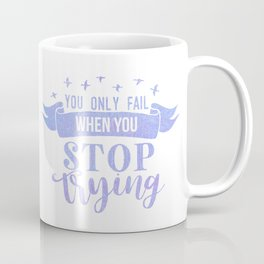 You Only Fail When You Stop Trying Coffee Mug