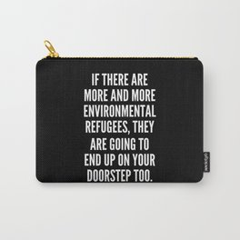 If there are more and more environmental refugees they are going to end up on your doorstep too Carry-All Pouch