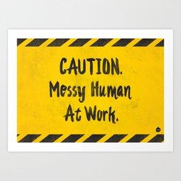 CAUTION. Messy Human At Work Art Print