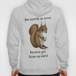 you drive me nuts! - Squirrel design Hoody
