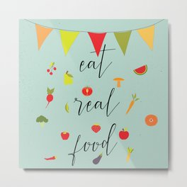 eat real food Metal Print