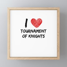 I Love Tournament Of Knights Framed Mini Art Print