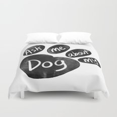 Ask Me About My Dog Duvet Cover