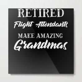 Retired Flight Attendants Make Amazing Grandmas Metal Print