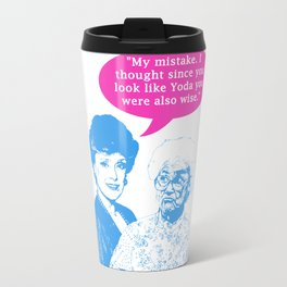 "Golden Girls ""My mistake. I thought since you look like Yoda you were also wise."" Travel Mug"