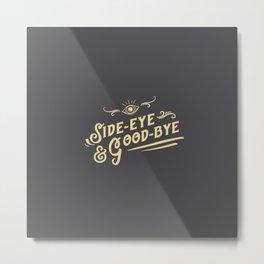 Side Eye & Good Bye Metal Print