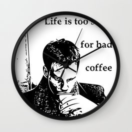 Life is too short for bad coffee Wall Clock
