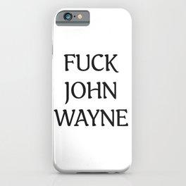 Fuck John Wayne iPhone Case