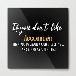 If you don't  like Accountant Metal Print