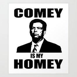 COMEY Is My HOMEY  FBI James Anti Donald Trump Hillary Clinton Homie  trump Art Print