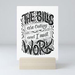 The Bills Are Calling And I Must Work Mini Art Print