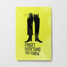 Forget Everything You Know Metal Print