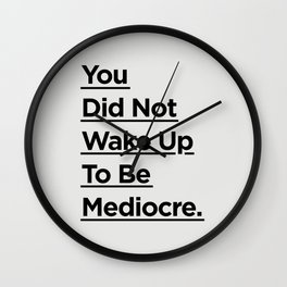 You Did Not Wake Up to Be Mediocre black and white minimalist typography home room wall decor Wall Clock