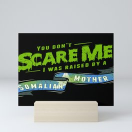 You Don't Scare Me I Was Raised By A Somalian Mother Mini Art Print