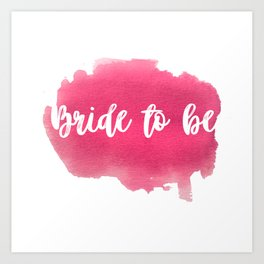 Bride to be - watercolour lettering Art Print