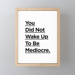 You Did Not Wake Up to Be Mediocre black and white monochrome typography design home wall decor Framed Mini Art Print