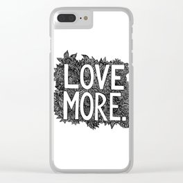 """Love More"" Clear iPhone Case"