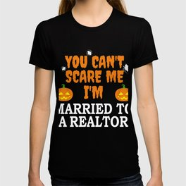 Can't scare me I'm Married to a Realtor Real Estate Halloween T-shirt