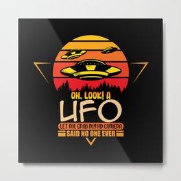 Oh Look A UFO let me grab my HD Camera - no one Metal Print