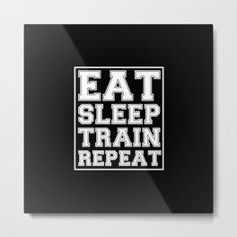 Eat Sleep Train Repeat Metal Print