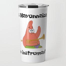Is Mayonnaise An Instrument? Spongebob Travel Mug