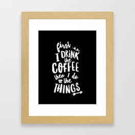 First I Drink the Coffee then I Do the Things black-white coffee shop poster design home wall decor Framed Art Print