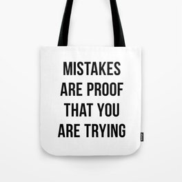 Mistakes are Proof that You are Trying Tote Bag