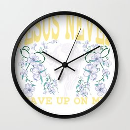 Jesus never gave up on me | Christ and Christianity Wall Clock