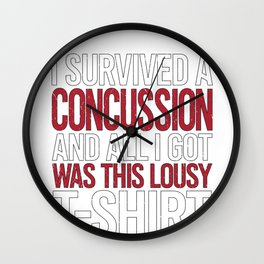 Concussion Awareness Survived Concussion All I got Was Lousy T Shirt Wall Clock