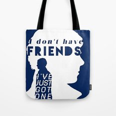 I don't have friends Tote Bag