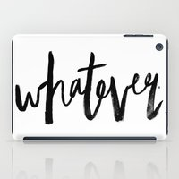 whatever iPad Cases featuring WHATEVER by Five West