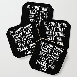 Do Something Today That Your Future Self Will Thank You For Inspirational Life Quote Bedroom Art Coaster