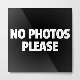 No Photos Please Funny Quote Metal Print