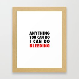 ANYTHING YOU CAN DO I CAN DO BLEEDING Framed Art Print