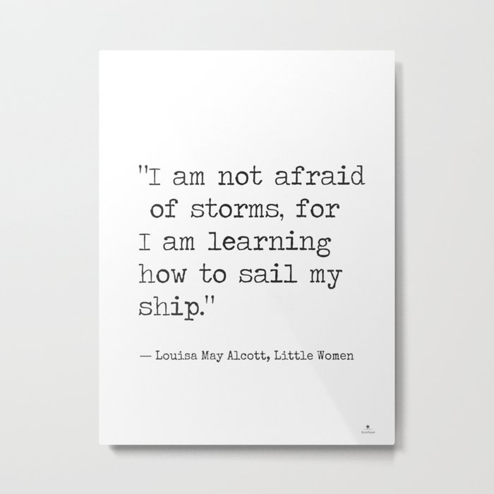 "Louisa May Alcott, Little Women ""I am not afraid of storms..."" Metal Print"