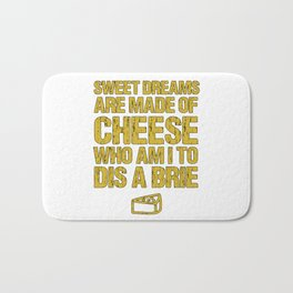 Sweet Dreams Are Made Of Cheese Who Am I To Dis A Brie Cheese Lover Bath Mat