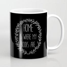 Home is Where My Books Are (B&W inverted) Coffee Mug
