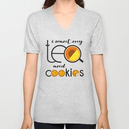 I want my Tea and Cookies Unisex V-Neck