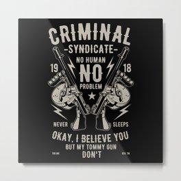 Criminal Syndicate Metal Print