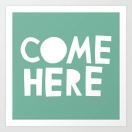Come Here Art Print