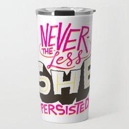 Nevertheless She Persisted Travel Mug