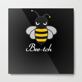 Bitches Bee Shirt Bad Girls Metal Print