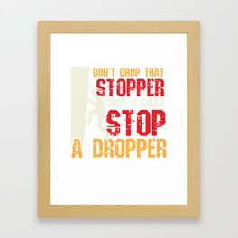 Don't Drop That Stopper Cause It could Stop A Dropper Framed Art Print