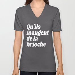 Qu'ils Mangent de la Brioche - Let Them Eat Cake (Black & White) Unisex V-Neck
