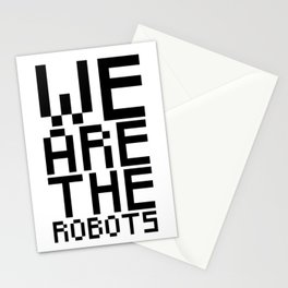 We are the robots Stationery Cards