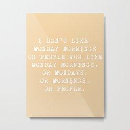 monday mornings Metal Print