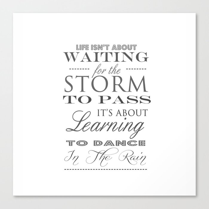 Life Isnt About Waiting For The Storm To Pass Inspirational Quote