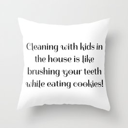 Cleaning with kids in the house is like brushing your teeth while eating cookies! Throw Pillow