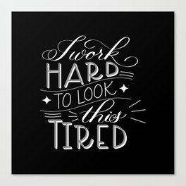 I Work Hard to Look this Tired (Dark) Canvas Print