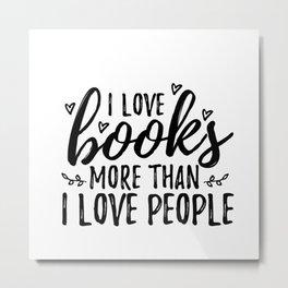 I love books more than people (Black) Metal Print